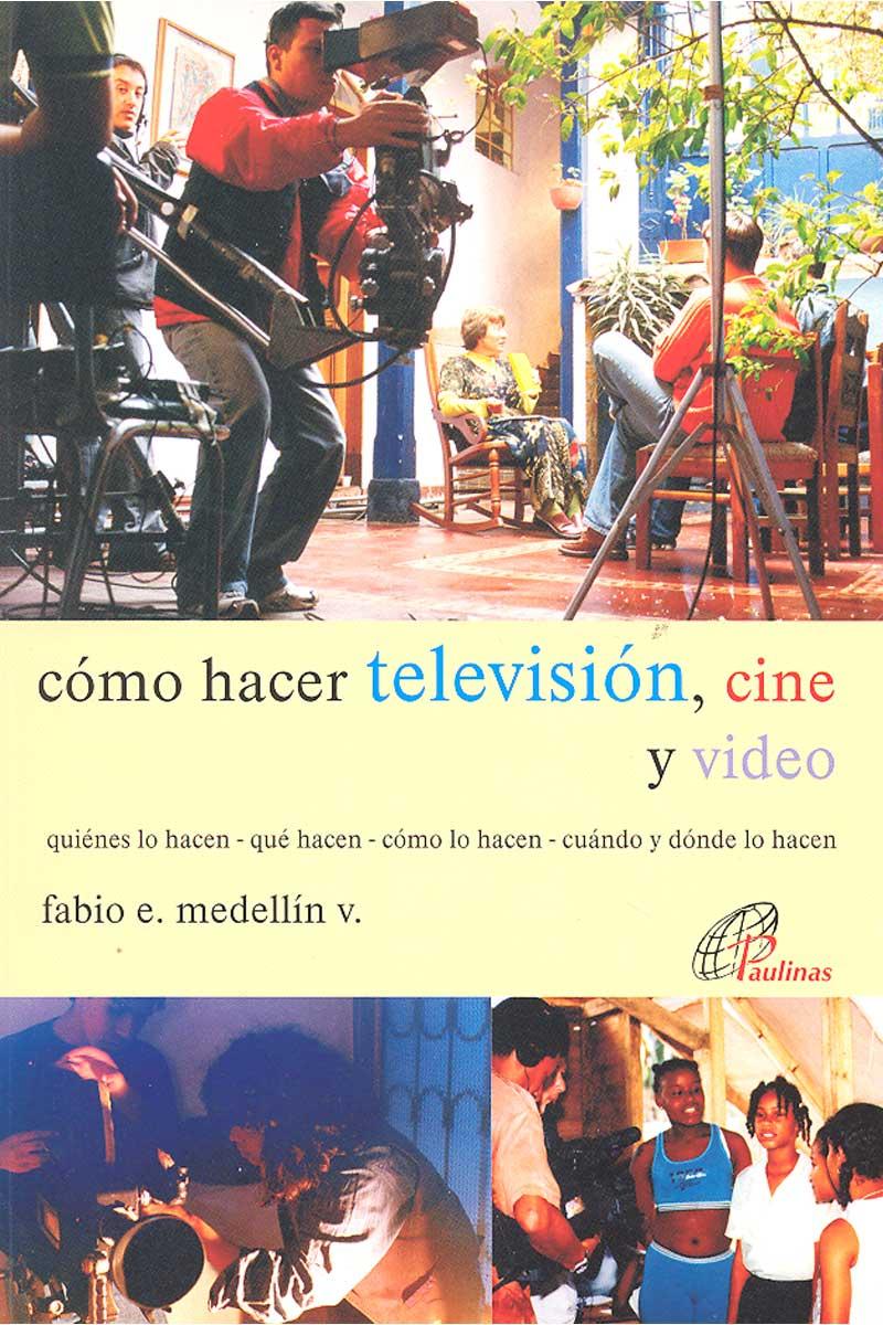 Cómo hacer televisión, cine y video