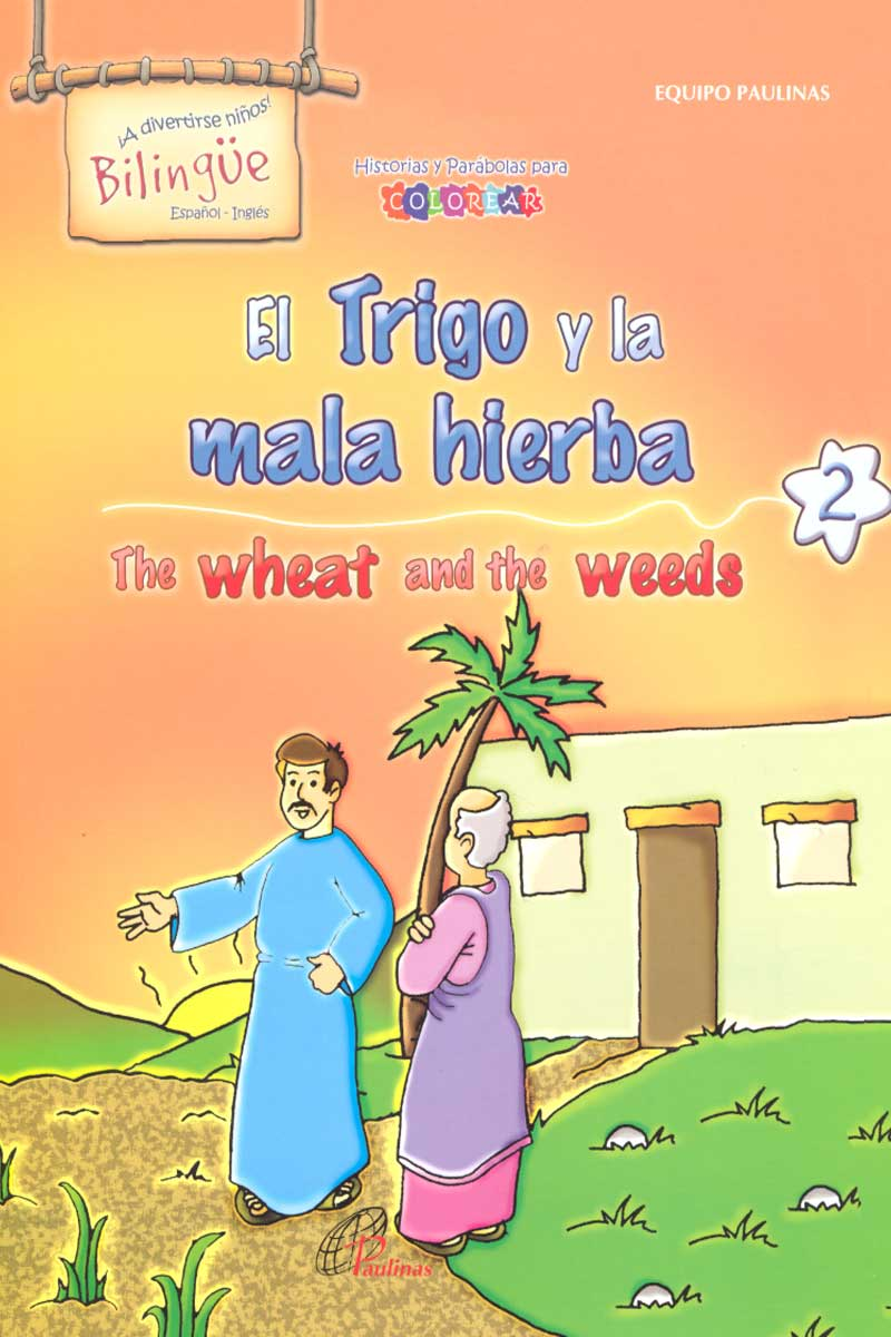 El Trigo y la mala hierba, the wheat and the weeds-Bilingüe