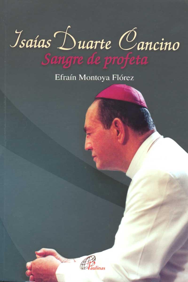 Isaías Duarte Cancino. Sangre de Profeta