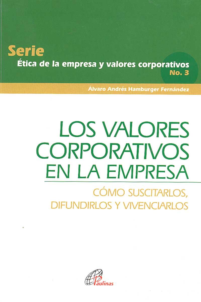 Los valores corporativos en la empresa 3. Cómo suscitarlos, difundirlos y vivenciarlos.