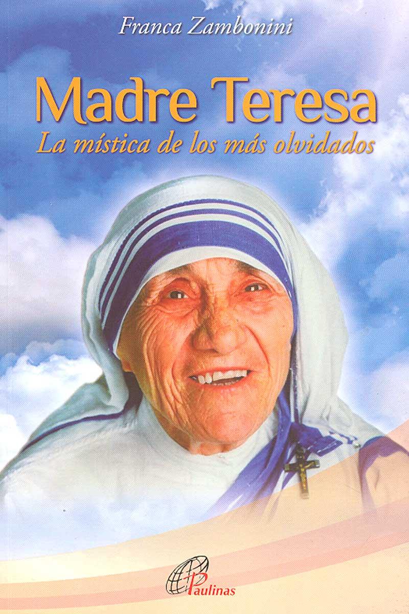 Madre Teresa de Calcuta. La mistica de los más olvidados