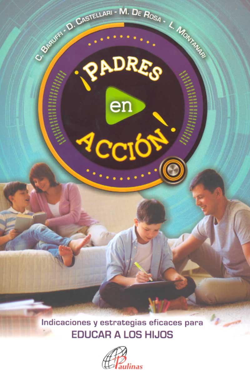 Padres en acción. Indicaciones y estrategias eficaces para educar a los hijos